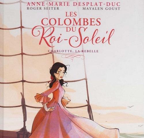 Les Colombes du Roi-Soleil, tome 3 : Charlotte, la rebelle (bande ... - Breizh Info