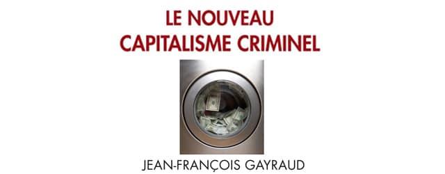 Le nouveau capitalisme criminel, de Jean-François Gayraud