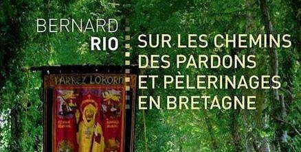 Sur les chemins des pardons et pèlerinages en Bretagne, par Bernard Rio