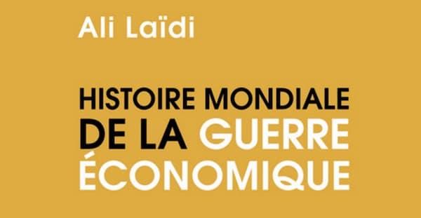 Ali Laïdi. Histoire mondiale de la guerre économique