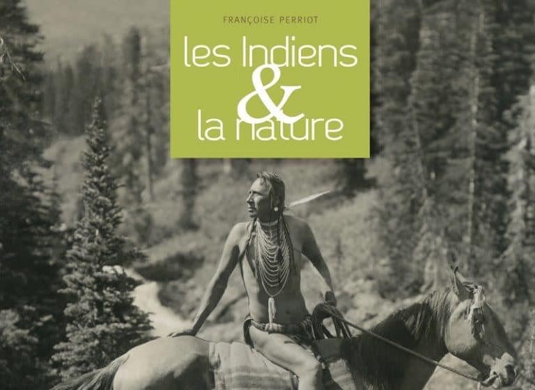 Les Indiens et la nature : superbe ouvrage illustré de Françoise Perriot