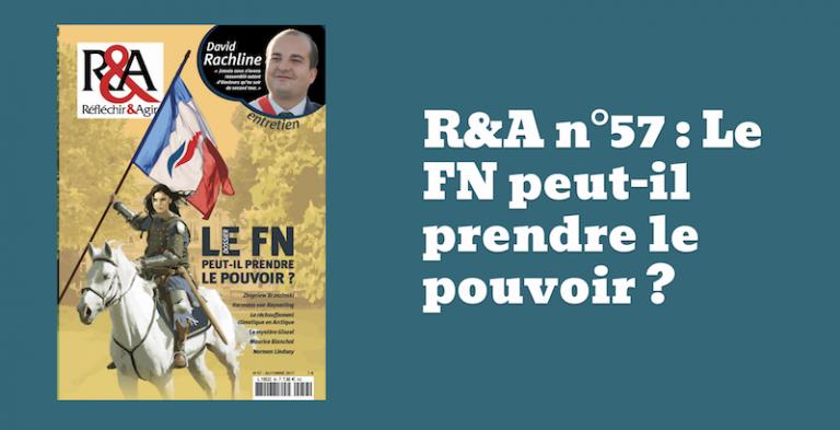 Réfléchir et agir n°57 : le FN peut-il prendre le pouvoir ?