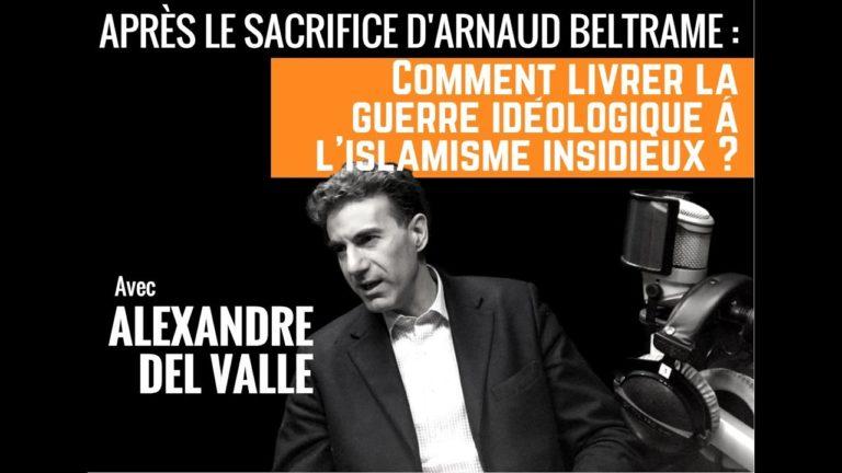 Del Valle: « il serait temps de s'attaquer à la base islamiste, qui n'est pas que djihadiste »