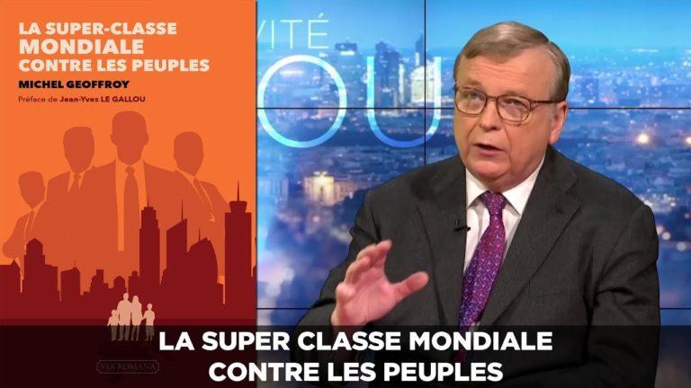 Michel Geoffroy : la super classe mondiale contre les peuples