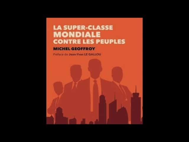La super-classe mondiale contre les peuples : qui dirige le monde ?