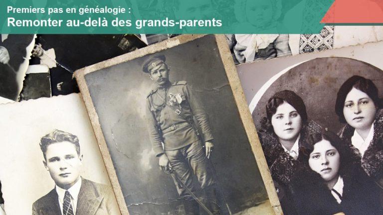 Faire ses premiers pas en généalogie : remonter au-delà des grands-parents [Vidéo]