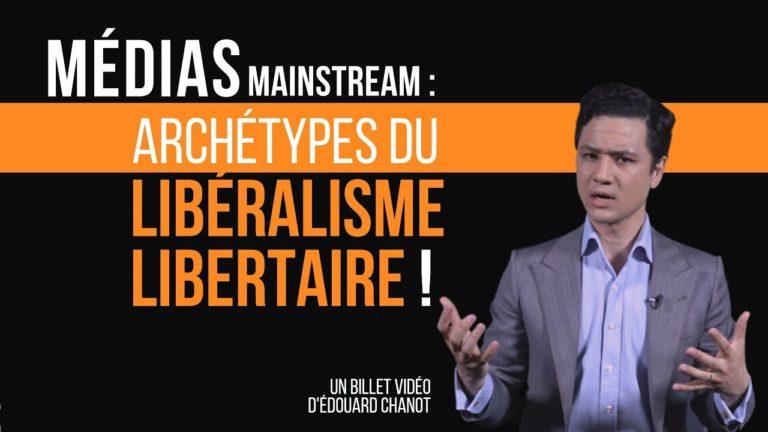Médias mainstream : les archétypes du libéralisme-libertaire [Vidéo]