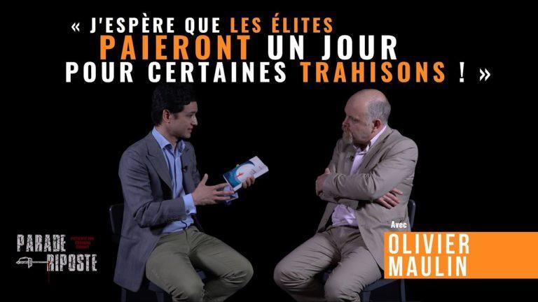 Olivier Maulin : « J'espère que les élites paieront un jour pour certaines trahisons ! » [Vidéo]
