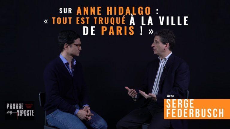 Serge Federbusch sur Anne Hidalgo : « Tout est truqué à la ville de Paris » [Vidéo]