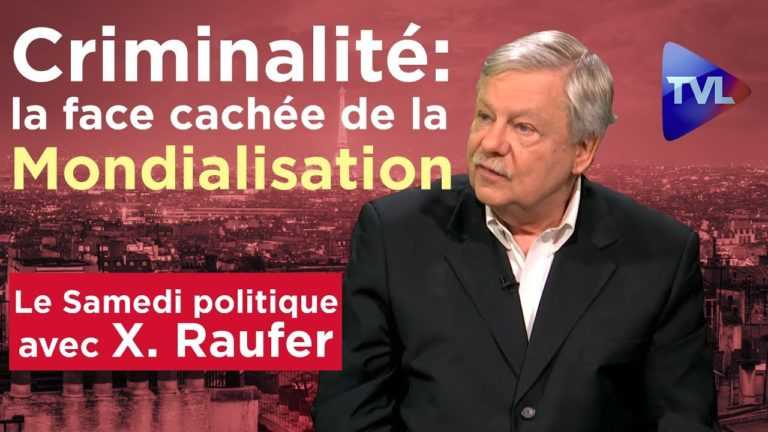 Xavier Raufer – Criminalité : la face cachée de la mondialisation [Vidéo]