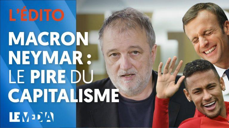 Macron, Neymar : le pire du capitalisme [Vidéo]