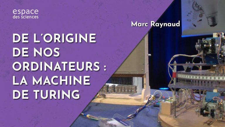 De l'origine de nos ordinateurs : la machine de Turing, par Marc Raynaud