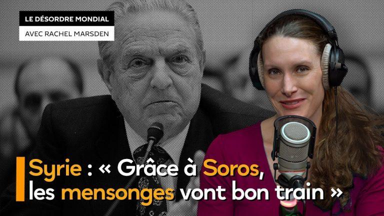 Syrie. « Grâce à Soros, les mensonges vont bon train »