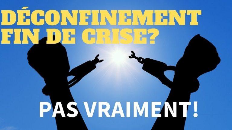 Déconfinement, fin de crise? Pas vraiment!