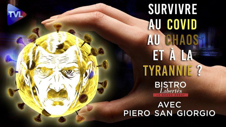 Peut-on survivre au Covid, au chaos mais aussi à la tyrannie ? – Bistro Libertés avec P. San Giorgio
