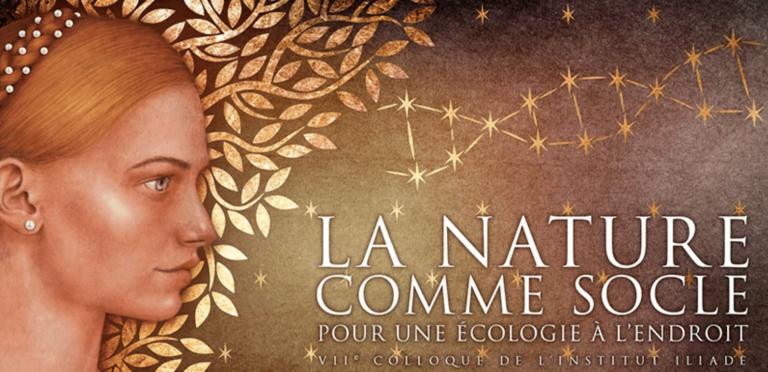 La nature comme socle. Retour sur le VIIe Colloque de l'Institut Iliade (1/2)