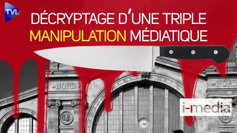 I-Média n°313. Égorgement Gare du Nord : la triple manipulation médiatique
