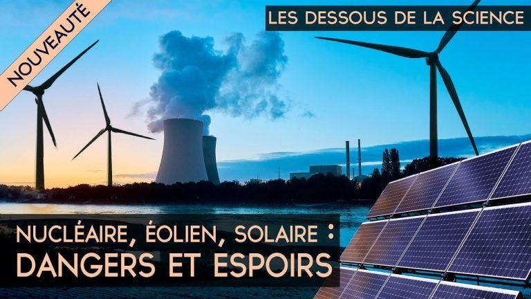 Les Dessous de la Science – Nucléaire, éolien, solaire : dangers et espoirs