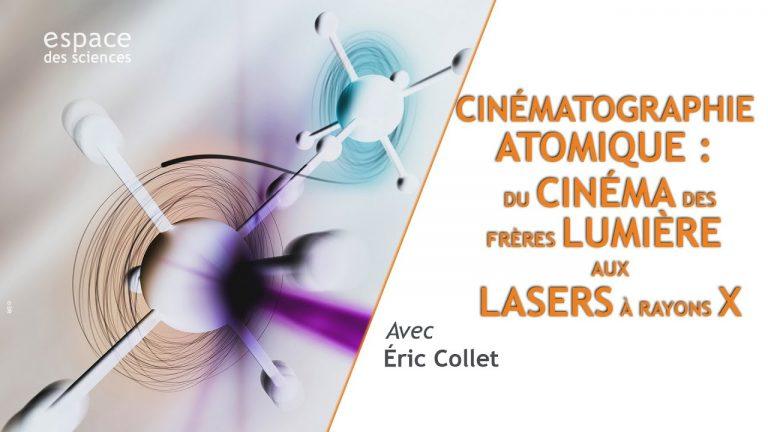 Cinématographie atomique : du cinéma des frères Lumière aux lasers à rayons X