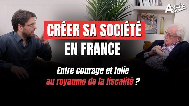 Créer sa société en France. Entre courage et folie au pays de la fiscalité ?