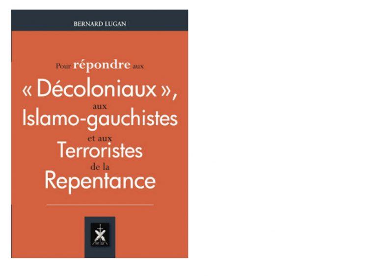 Bernard Lugan : Pour répondre aux « décoloniaux », aux islamo-gauchistes et aux terroristes de la repentance