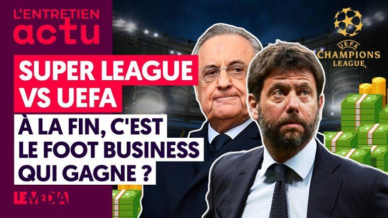 Super League vs UEFA : à la fin, c'est le football business qui gagne ?