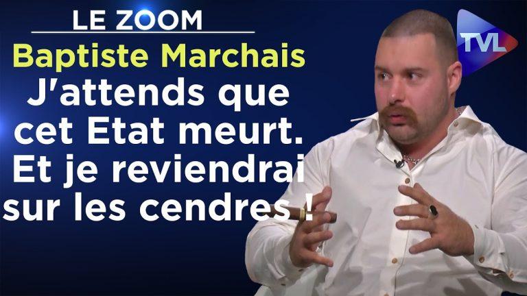 Baptiste Marchais : « J'attends que cet Etat meurt. Et je reviendrai sur les cendres ! »