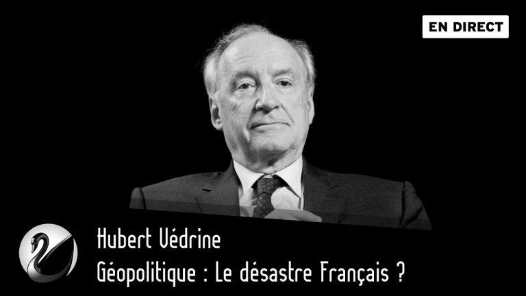Géopolitique : Le désastre Français ? Par Hubert Védrine