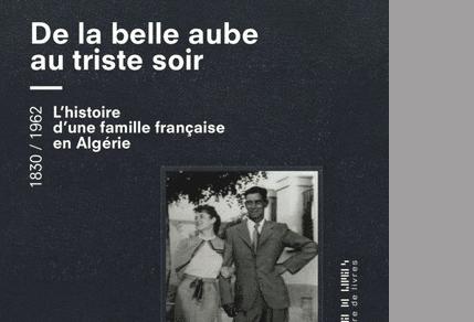 De la belle aube au triste soir. La tragédie d'une famille française en Algérie [Interview]