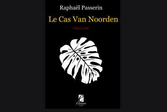 Chronique littéraire. « Le cas Van Noorden » de Raphaël Passerin