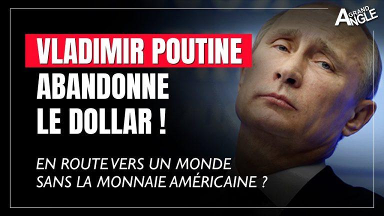 Vladimir Poutine abandonne le dollar. En route vers un monde sans la monnaie américaine ?
