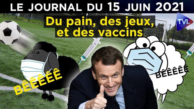 Du pain, des jeux et des vaccins. Le JT TV Libertés du 15 juin
