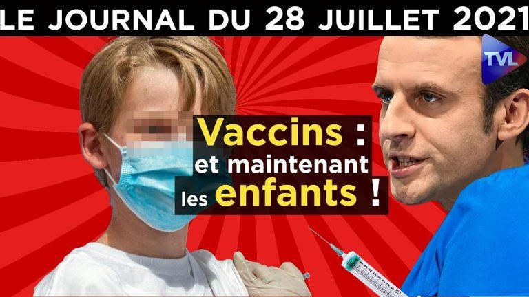Le chantage au vaccin sur les enfants – JT de TVLibertés du mercredi 28 juillet 2021 [Vidéo]